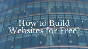 How to Build Websites for Free-