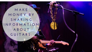 Make Money By Sharing Information About Guitars.