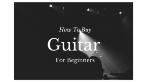 How to Buy Guitar for Beginners
