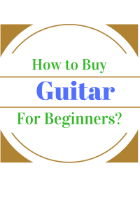 How to Buy Guitar for Beginners?